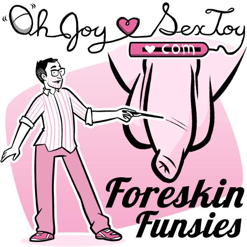 Foreskin Funsies