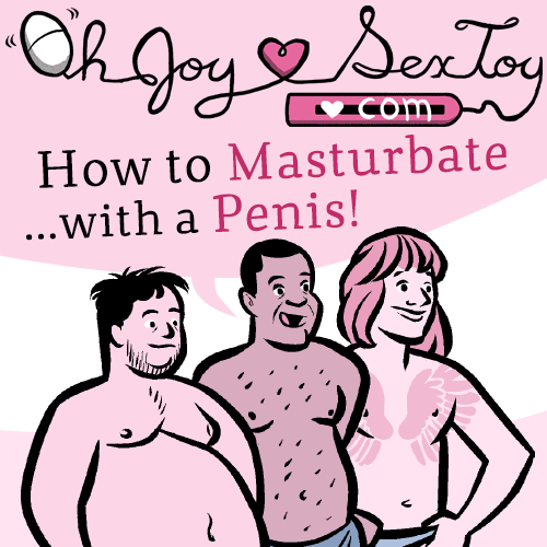 How to Masturbate… with a Penis!